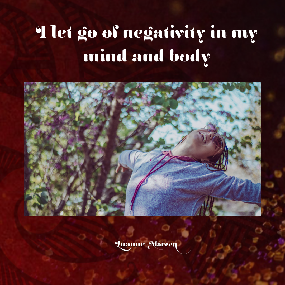 I let go of negativity in my mind and body.
