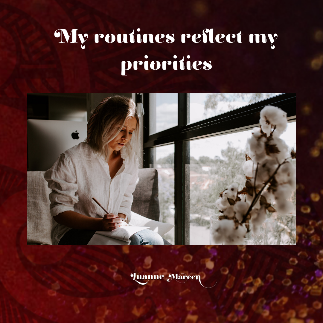My routines reflect my priorities.