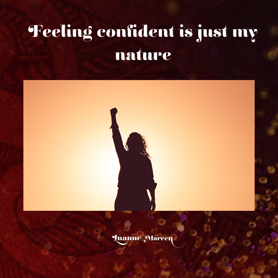 Feeling confident is just my nature.