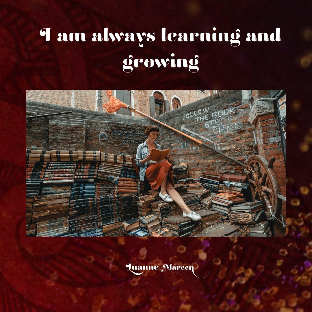 I am always learning and growing.