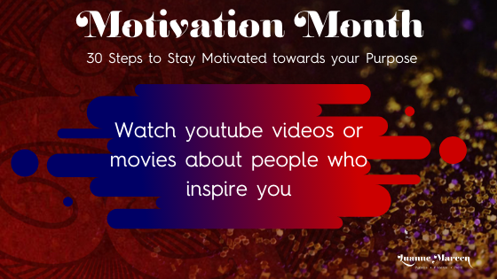 Watch youtube videos or movies about people who inspire you – Motivation Month