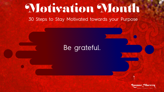Be grateful. – Motivation towards your Purpose