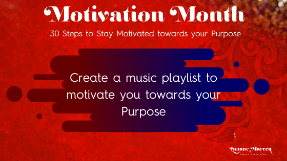 Create a music playlist to motivate you towards your Purpose