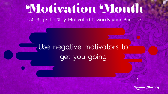 Motivation towards your Purpose: Your negative motivators to get you going