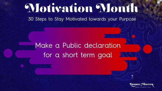 Motivation towards your Purpose: Make a Public declaration for a short term goal: