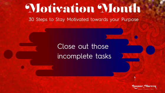Motivation towards your Purpose: Close out those incomplete tasks