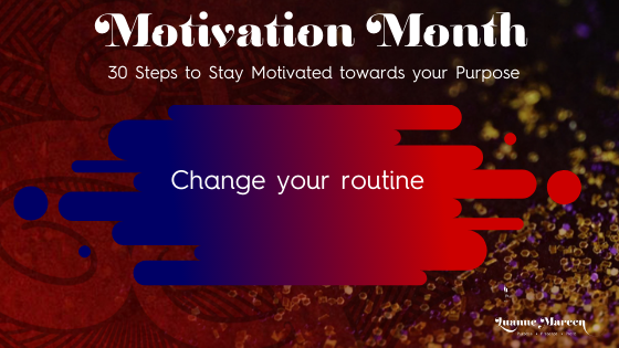 Change your routine – Motivation towards your Purpose