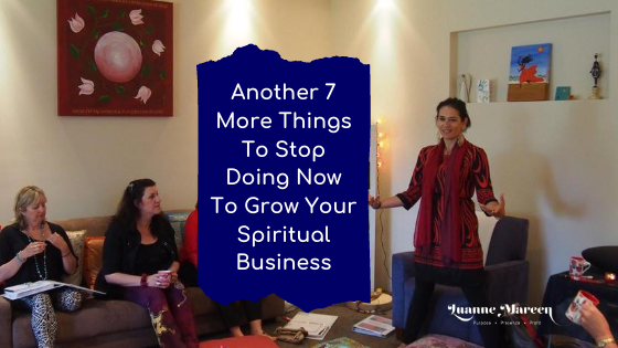7 More Things To Stop Doing Now To Grow Your Spiritual Business