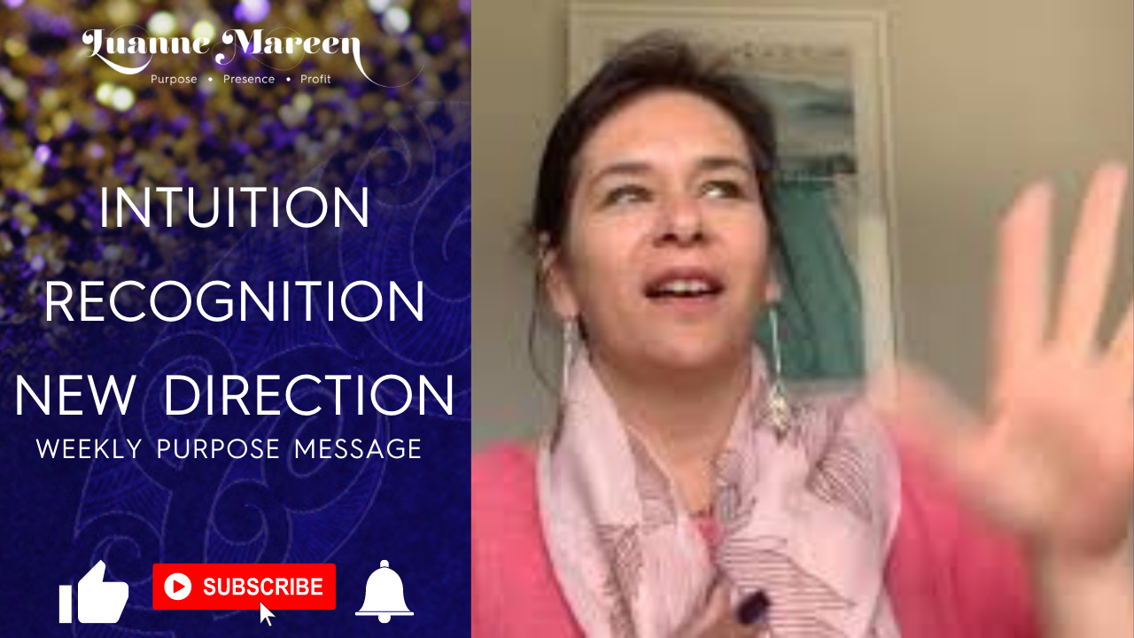 INTUITION, RECOGNITION, NEW DIRECTION – Your weekly Purpose message