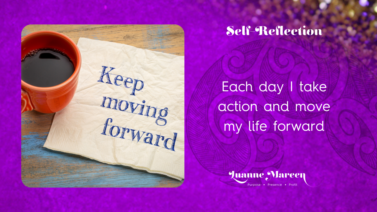 Self-Reflections: Each day I take action and move my life forward