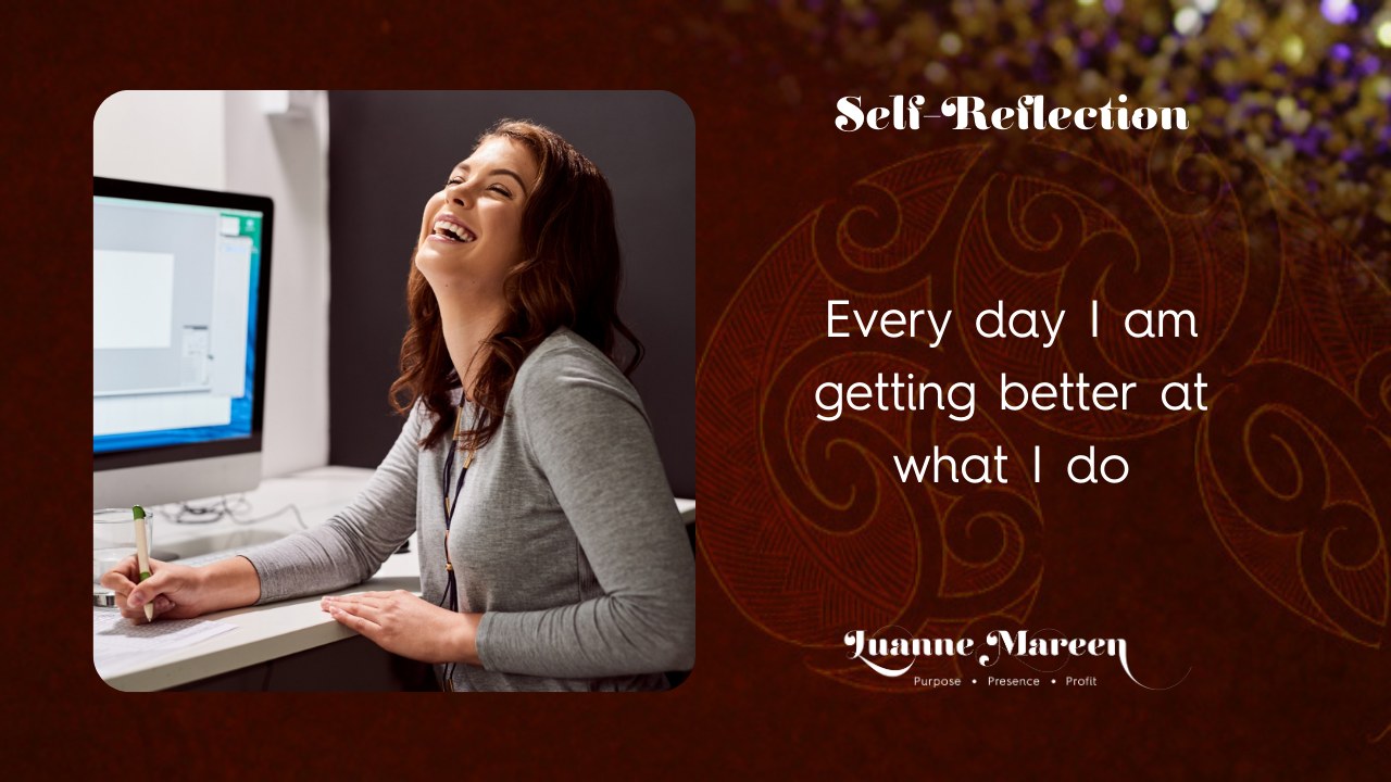Self-Reflections: Every day I am getting better at what I do