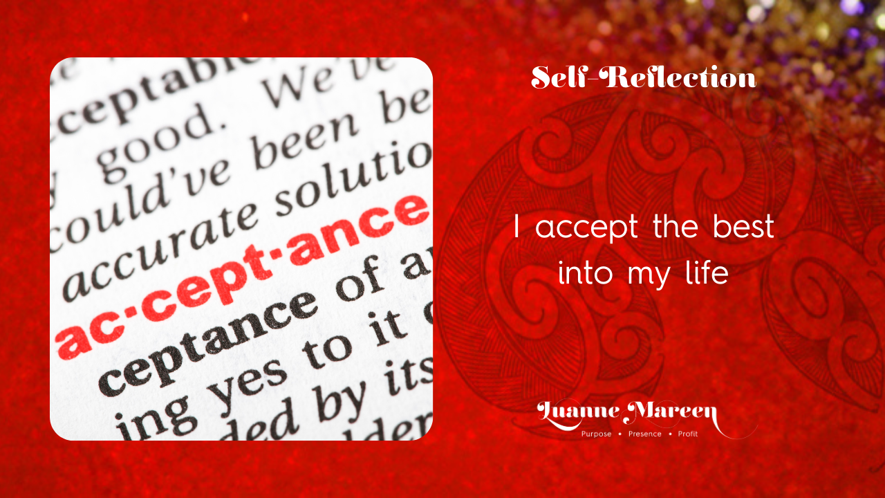 Self-Reflections: I accept the best into my life