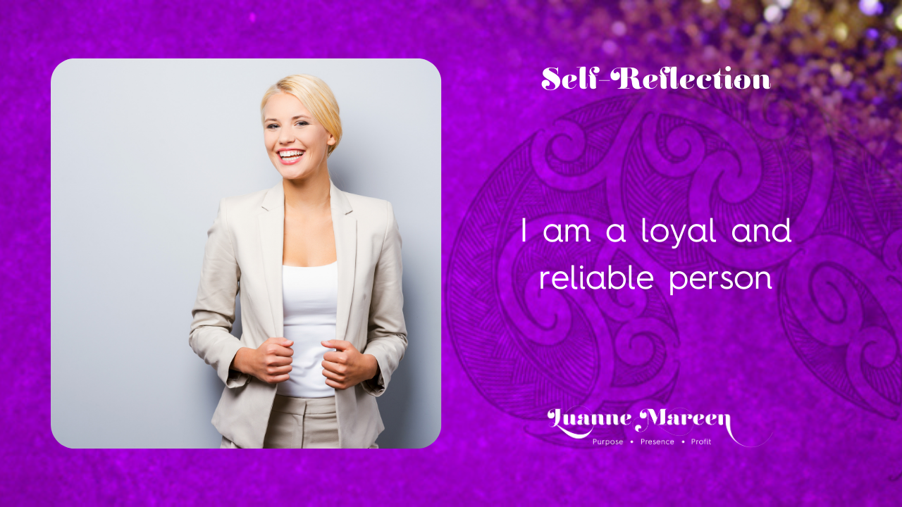 Self-Reflections: I am a loyal and reliable person