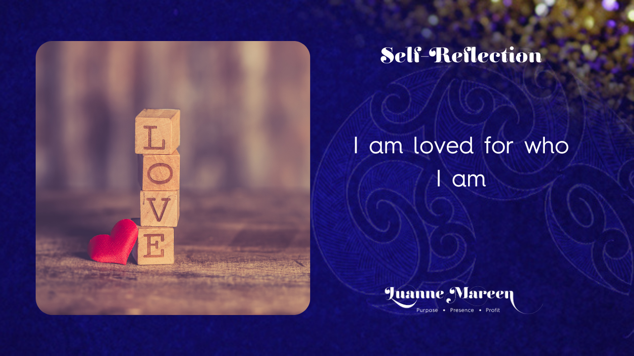 I am loved for who I am.