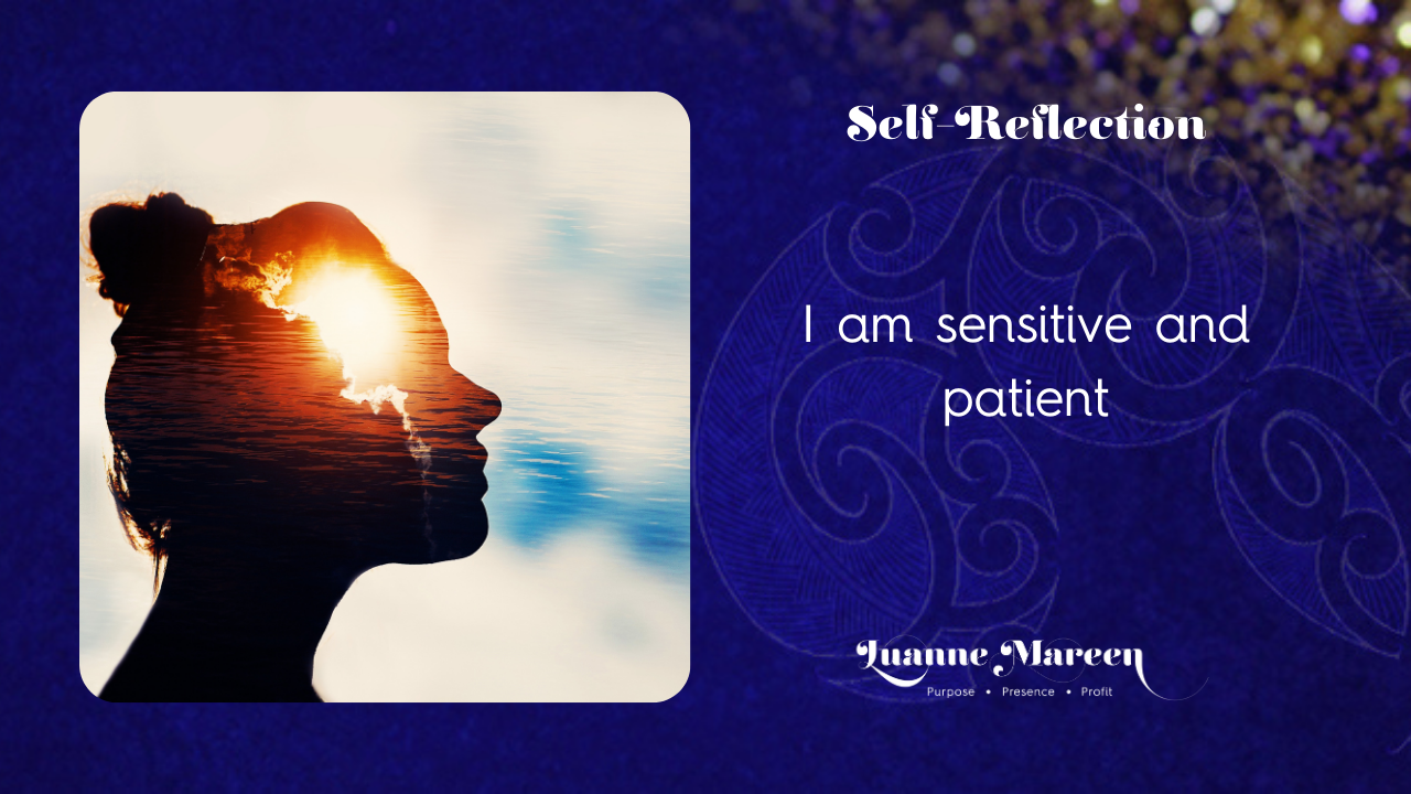 I am sensitive and patient.