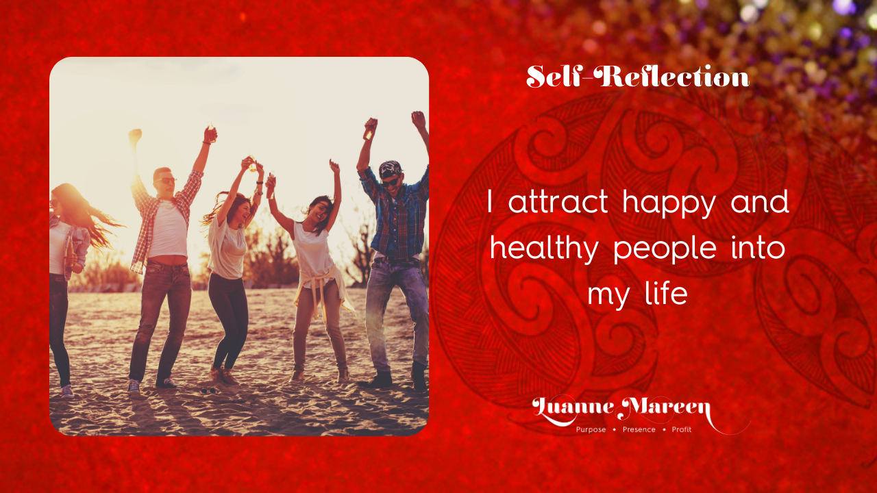 I attract happy and healthy people into my life.