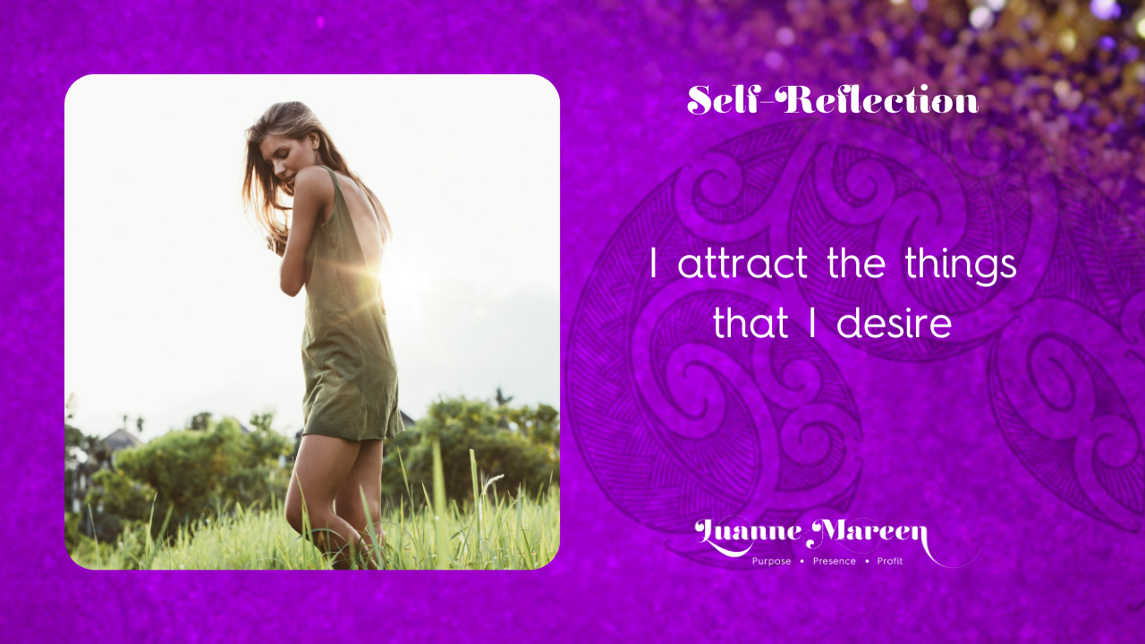 I attract the things that I desire.