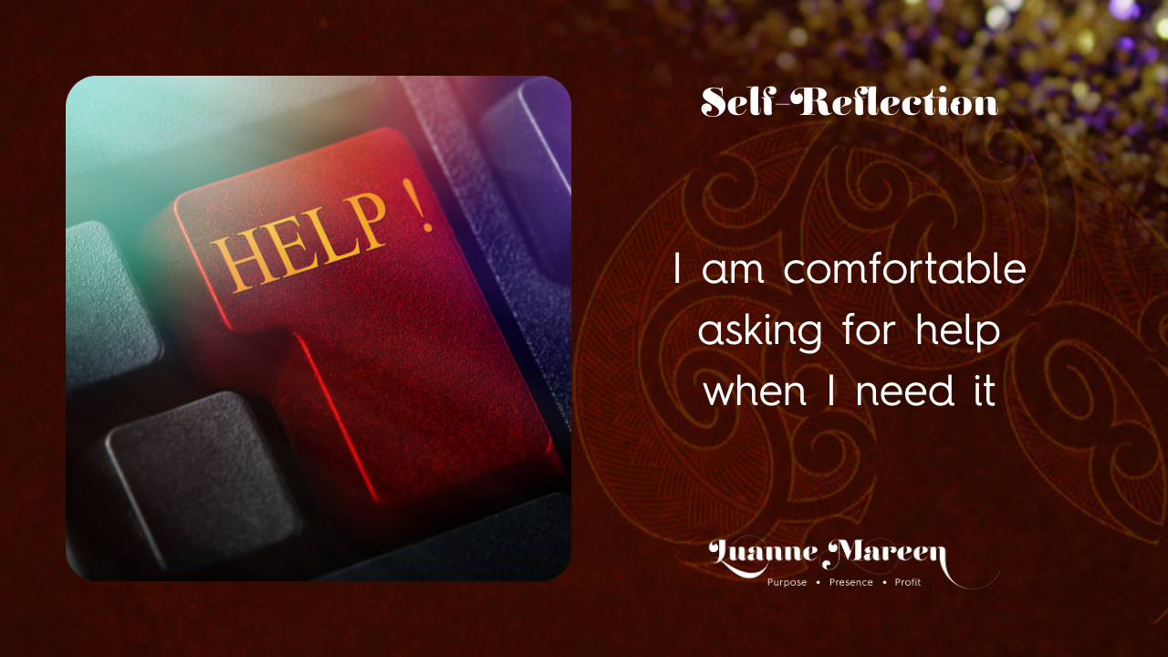 I am comfortable asking for help when I need it.