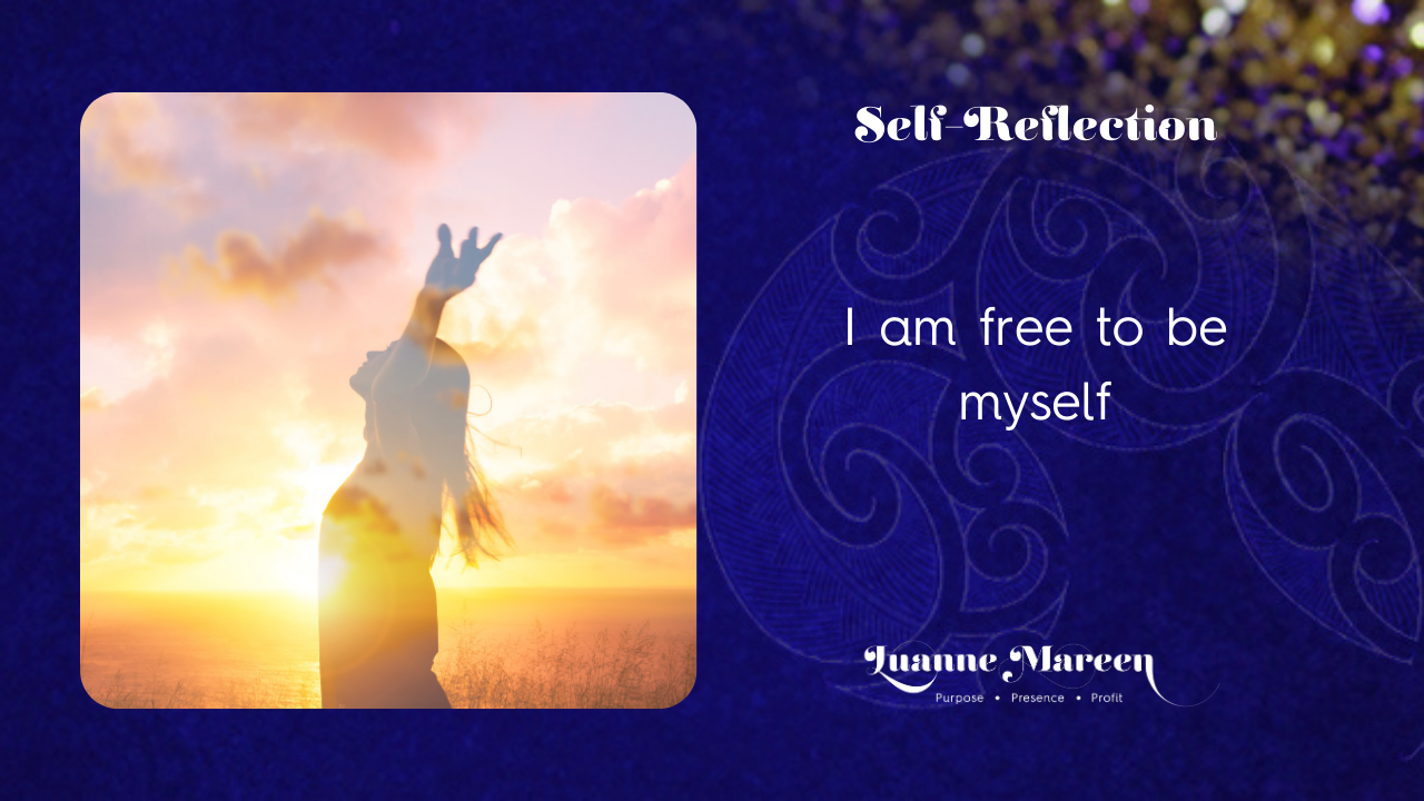 I am free to be myself.
