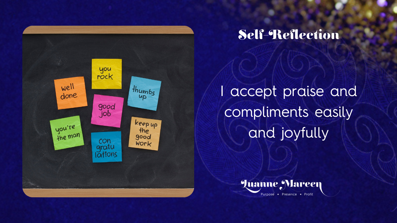 I accept praise and compliments easily and joyfully
