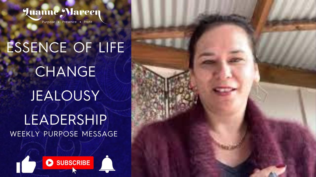 Essence of life, Change, Jealousy, Leadership – Weekly purpose Message