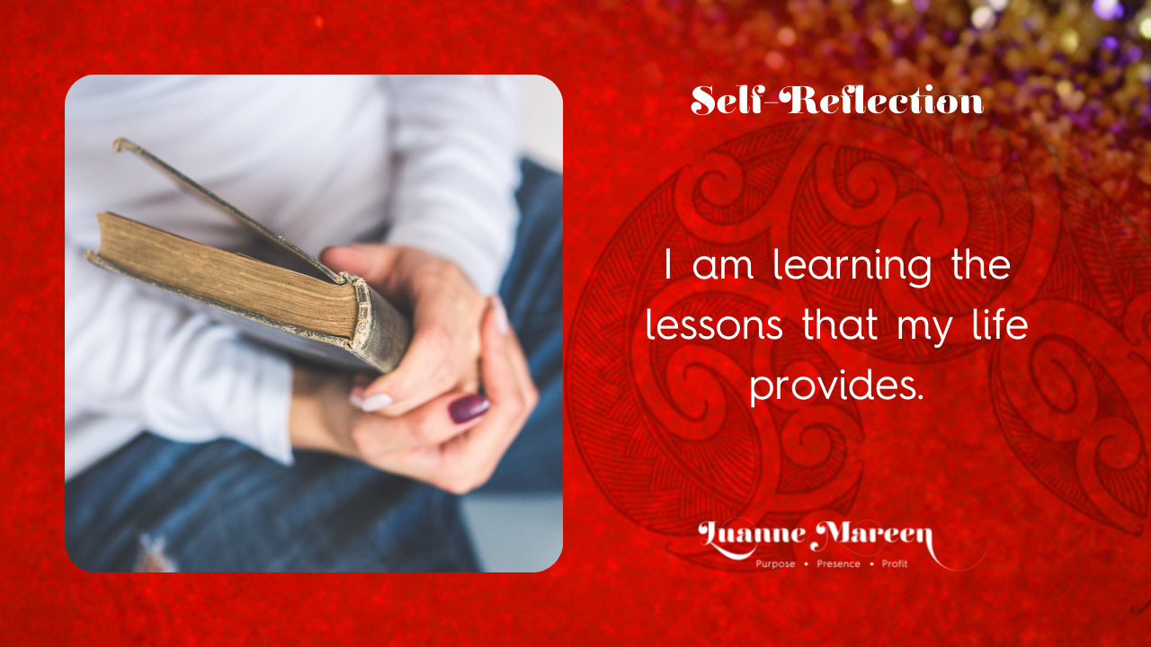 Read more about the article Self-Reflections: I am learning the lessons that my life provides.