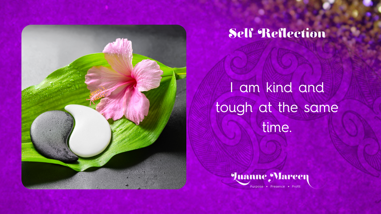 Read more about the article Self-Reflections: I am kind and tough at the same time.