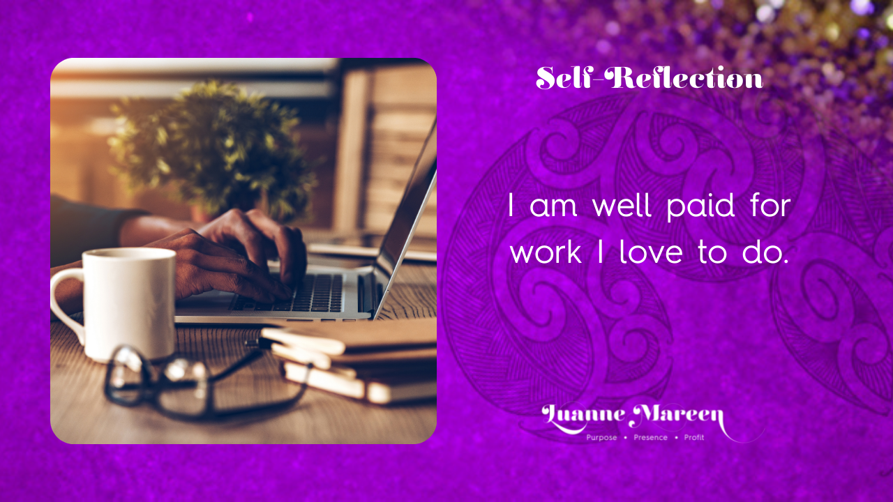Read more about the article Self-Reflections: I am well paid for work I love to do.