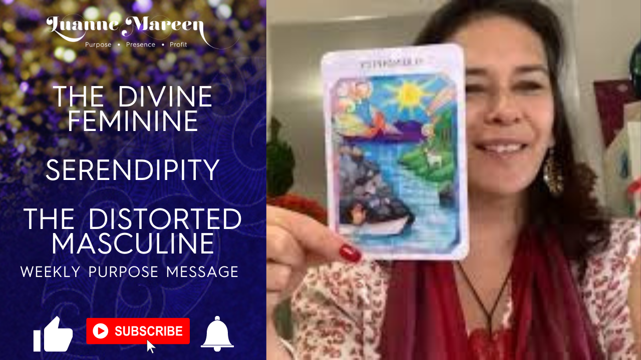 Read more about the article The Divine Feminine,  Serendipity, The Distorted Masculine – Weekly purpose Message