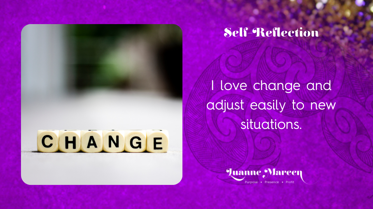 Read more about the article Self-Reflection: I love change and adjust easily to new situations.