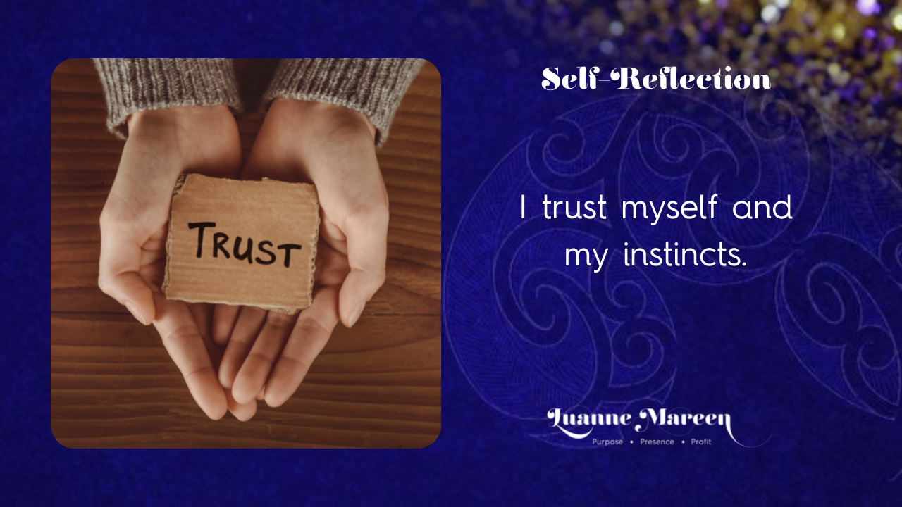 Read more about the article Self-Reflections: I trust myself and my instincts.