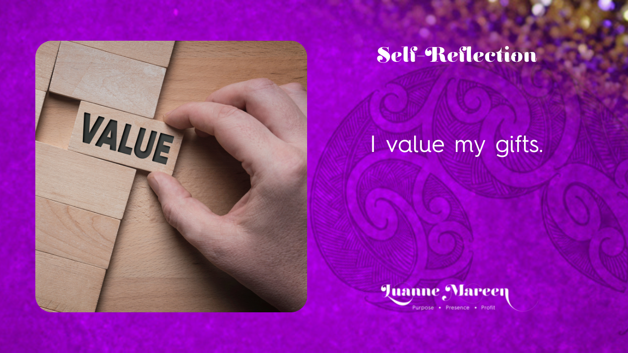 Read more about the article Self-Reflections: I value my gifts.